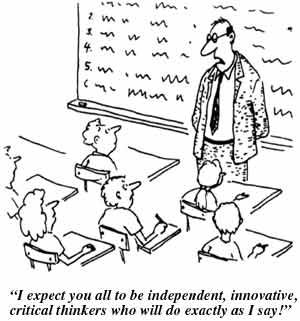 """""""be independent, innovative, critical thinkers, who will do exactly as I say"""""""