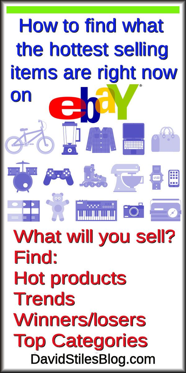 How To Find Out What The Hottest Selling Items Are On Ebay Right Now From Davidstilesblog Com Ebay Selling Tips Ebay Hacks What To Sell