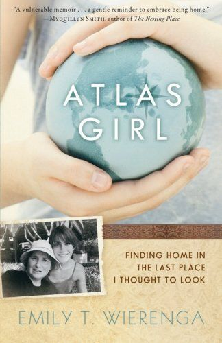 Atlas Girl: Finding Home in the Last Place I Thought to Look, http://www.amazon.com/dp/0801016568/ref=cm_sw_r_pi_awdm_nRK0tb19V8JF5