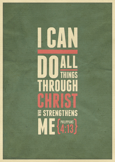 """""""I can do all things through Christ who strengthens me."""" Phil 4:13"""