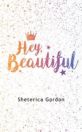 Hey, Beautiful by [Gordon, Sheterica]