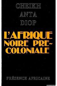 L Afrique Noire Precoloniale Cheikh Anta Diop Afrique Noire Afrique Litterature Africaine