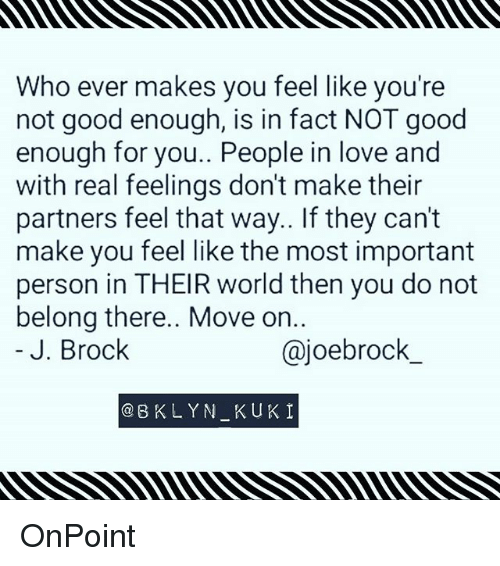 Image Result For Memes About Not Being Good Enough And Moving On Not Good Enough Words Love People