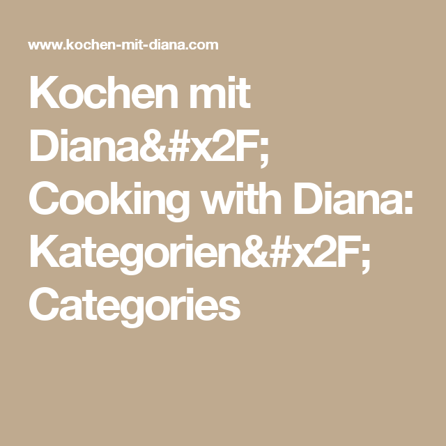 Kochen mit Diana/ Cooking with Diana: Kategorien/ Categories