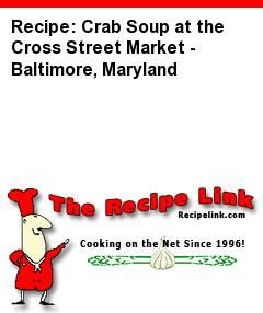 Recipe(tried): Crab Soup at the Cross Street Market - Baltimore, Maryland - Recipelink.com