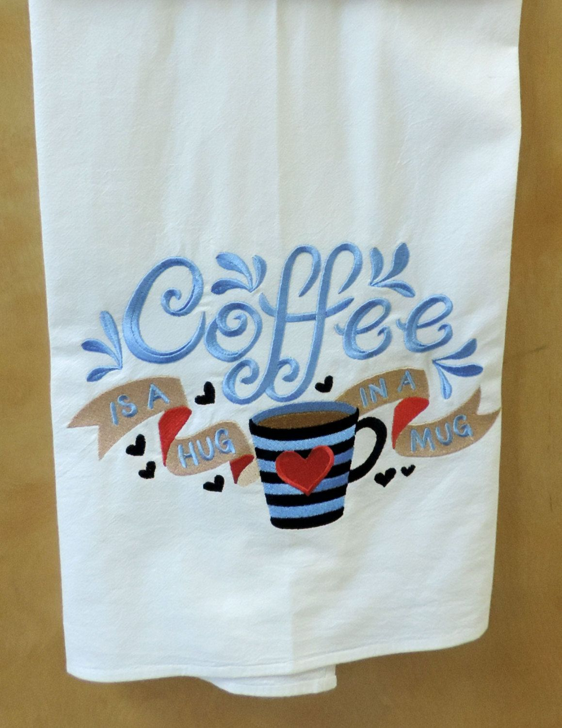Coffee is a Hug in a Mug Embroidered Dish Towel, Kitchen Towel ...