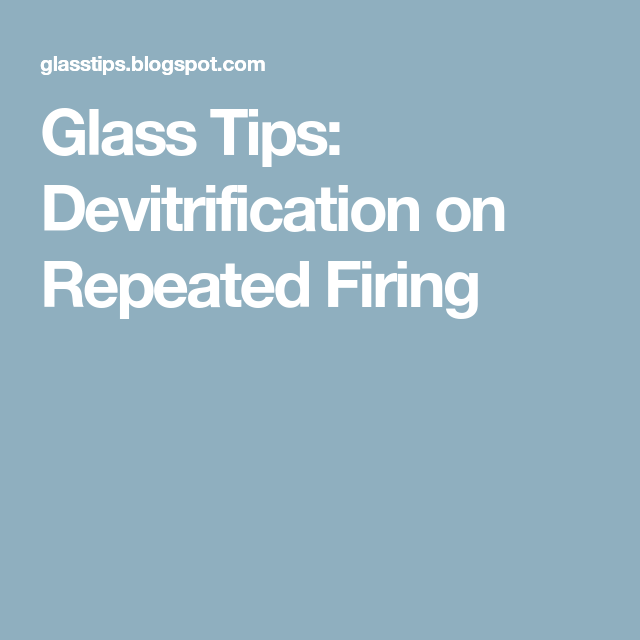 Glass Tips: Devitrification on Repeated Firing