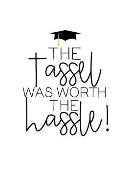 Photo of Graduation Printable: The Tassel Was Worth the Hassle