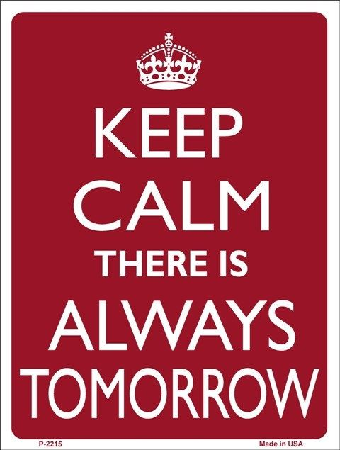 #keepcalm #tomorrow #tin #sign #aluminum #walldecor #hanging #parkingsign #quote KEEP CALM There is Always TOMORROW Tin by PosterPrintNation, $12.99