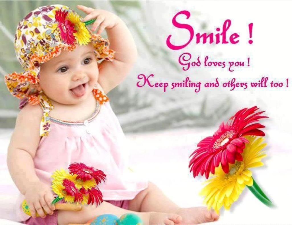 See more Quotes about Smile God Loves you Keep smiling and others will too