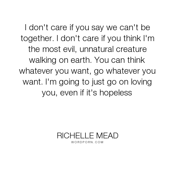 """Richelle Mead - """"I don't care if you say we can't be together. I don't care if you think I'm the most..."""". adrian-ivashkov, love"""