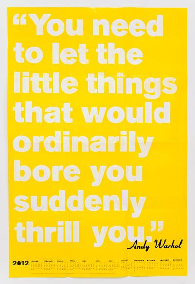You need to let the little things that would ordinarily bore you suddenly thrill you - Andy Warhol