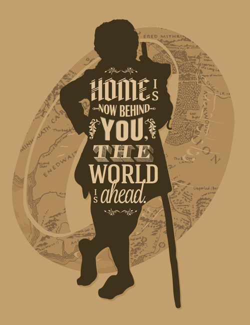 home is now behind you the world is ahead ~gandalf this quote is