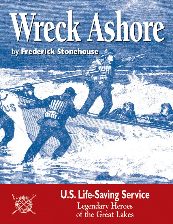 """""""Wreck Ashore,"""" by Frederick Stonehouse. From the mid-1780s until it transformed into the U.S. Coast Guard in 1915, the U.S. Life-Saving Service was responsible for safety on the seas. A look at our earliest heroes on the Great Lakes."""