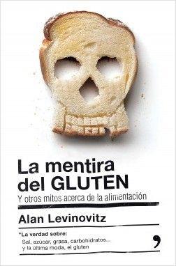 El gluten no es el enemigo. Ni tampoco la sal, el azúcar, las grasas y otros tantos alimentos que tendemos a eliminar de nuestra dieta como resultado de una obsesiva búsqueda de la salud. En realidad, buena parte de nuestras creencias sobre nutrición se basan en mitos y supersticiones, y carecen de base científica.  http://rabel.jcyl.es/cgi-bin/abnetopac?SUBC=BPBU&ACC=DOSEARCH&xsqf99=1843736