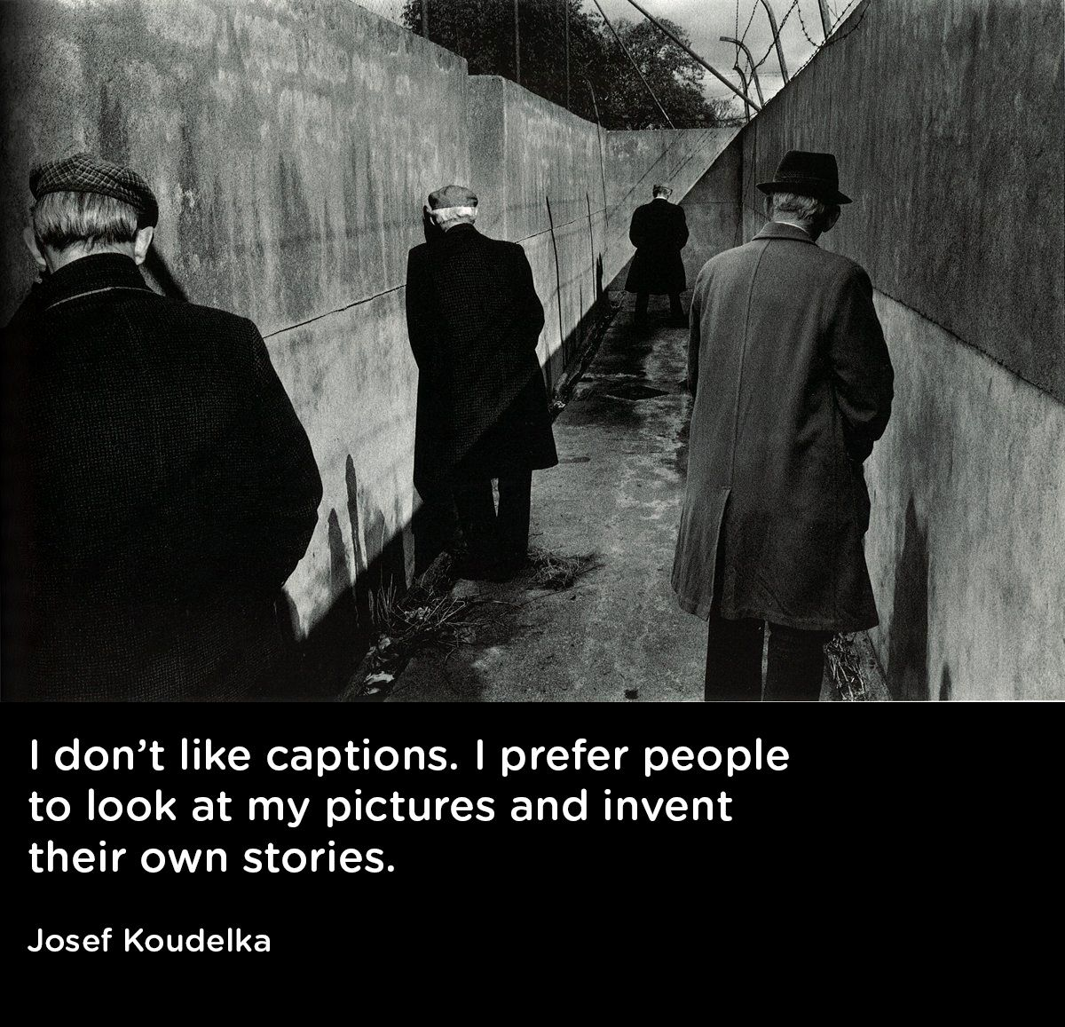 I Don T Like Captions I Prefer People To Look At My Pictures And Invent Their Own S Quotes About Photography Photography Captions Street Photography Portrait