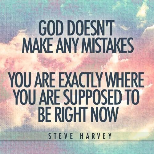 God doesn't make any mistakes. Steve Harvey Steve