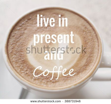 Superb Live In Present And Coffee, Inspiration Motivational Life Quote On Blur Cup  Of Coffee Background Design