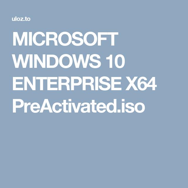 MICROSOFT WINDOWS 10 ENTERPRISE X64 PreActivated.iso