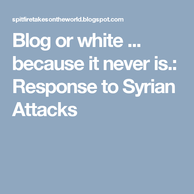 Blog or white ... because it never is.: Response to Syrian Attacks
