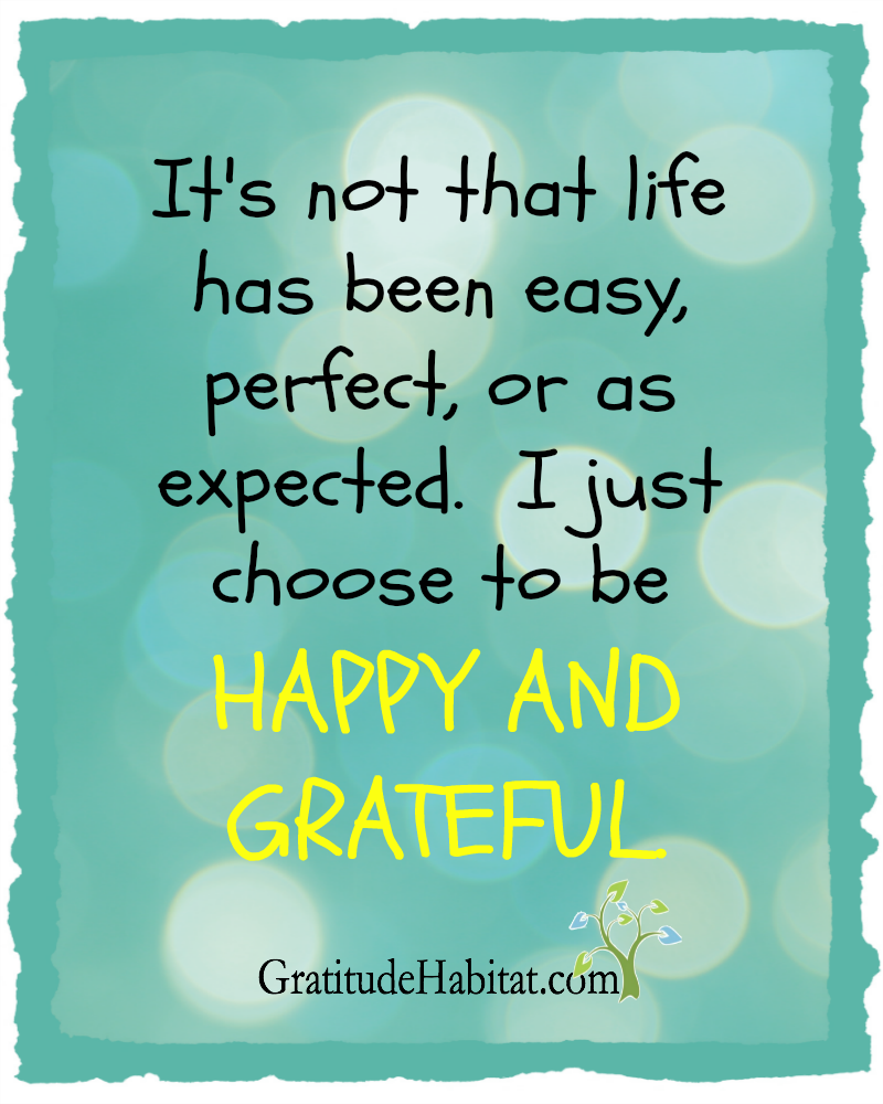 Choose to be happy and grateful. Visit us at www