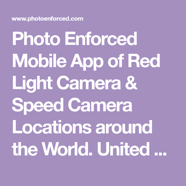 Photo Enforced Mobile App Of Red Light Camera Speed Camera Locations Around The World United States Canada Austra Red Light Camera Light Camera Mobile App