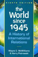 The world since 1945 : a history of international relations / Wayne C. McWilliams, Harry Piotrowski - http://bib.uclouvain.be/opac/ucl/fr/chamo/chamo%3A1921336?i=0