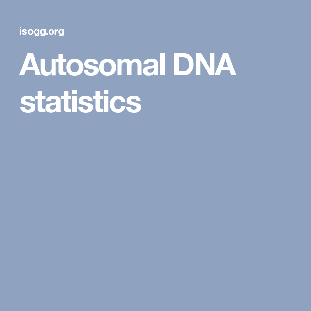 Autosomal DNA statistics | Dna genealogy, Dna