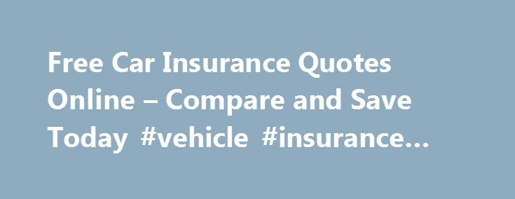 Free Insurance Quotes Free Car Insurance Quotes Online  Compare And Save Today #vehicle .