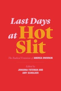 Last Days at Hot Slit : The Radical Feminism of An