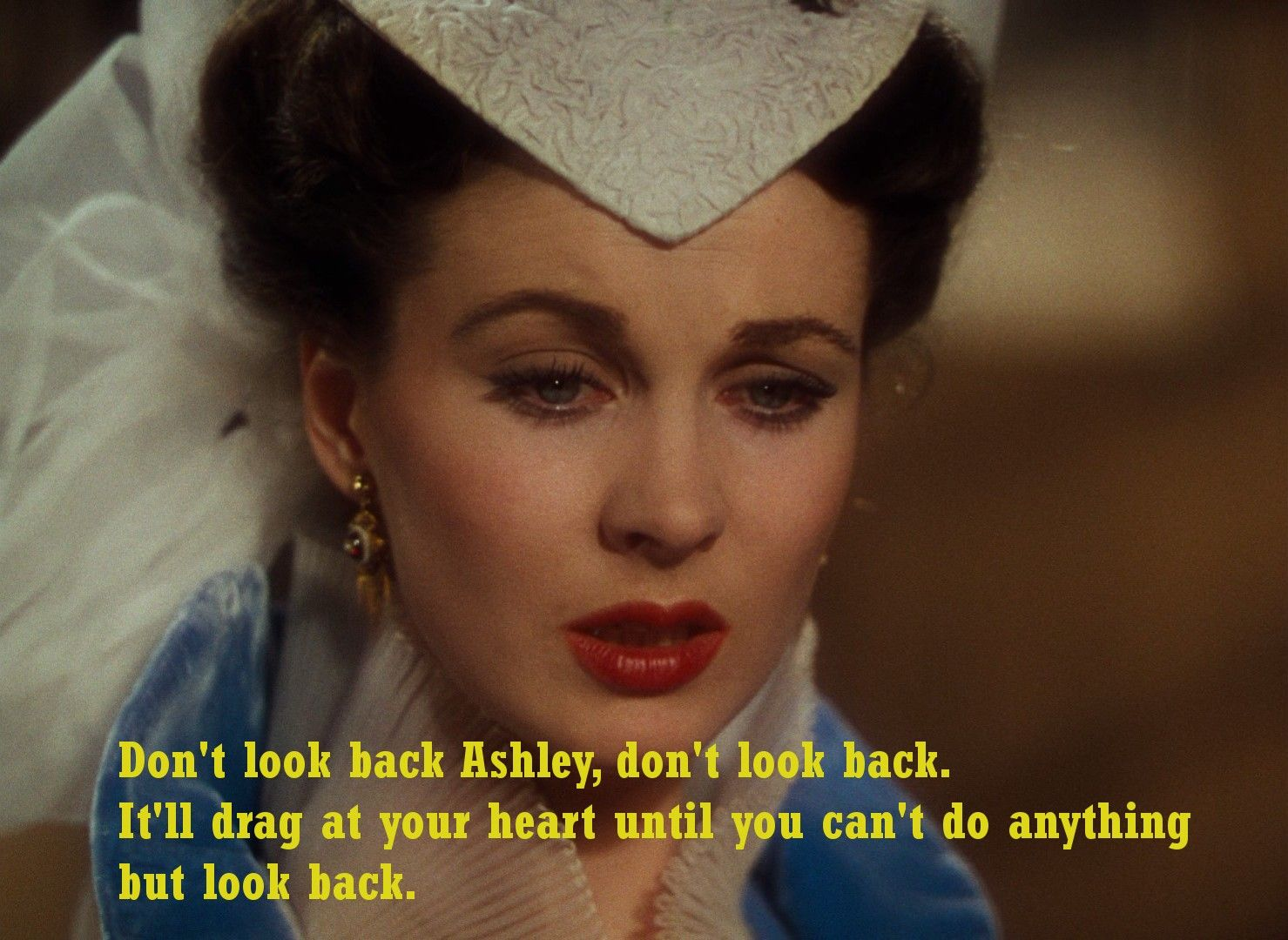 Don T Look Back Ashley Don T Look Back It Ll Drag At Your Heart Until You Can T Do Anything But Look Back Sc Gone With The Wind Wind Movie Scarlett O Hara
