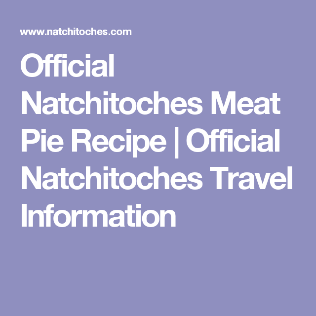 Official Natchitoches Meat Pie Recipe | Official Natchitoches Travel Information