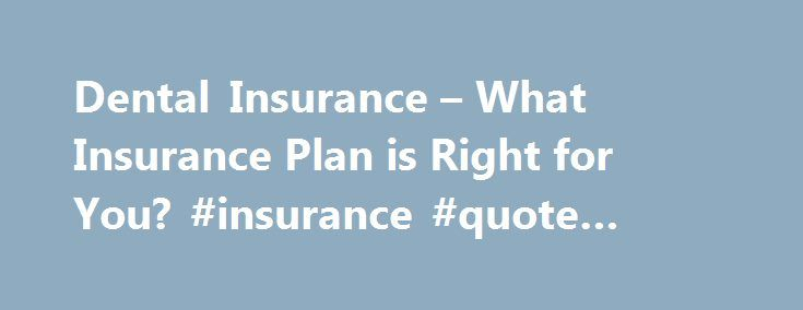Dental Insurance What Insurance Plan Is Right For You