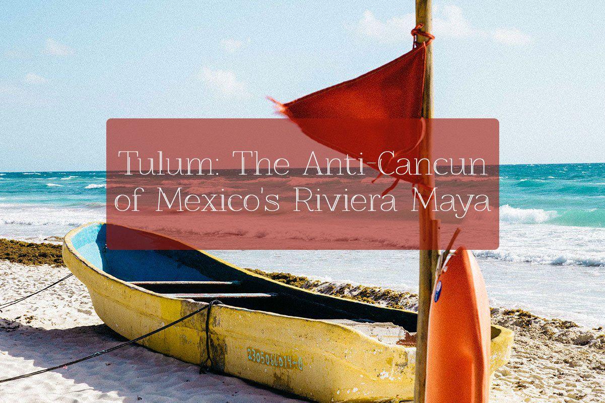 Tulum The AntiCancun of Mexico's Riviera Maya Mexico