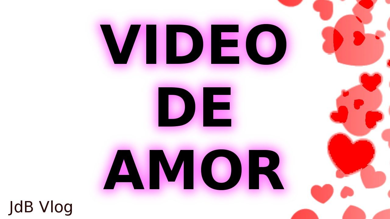 Video De Amor Para Dedicar Facebook Whatsapp Con Imagenes
