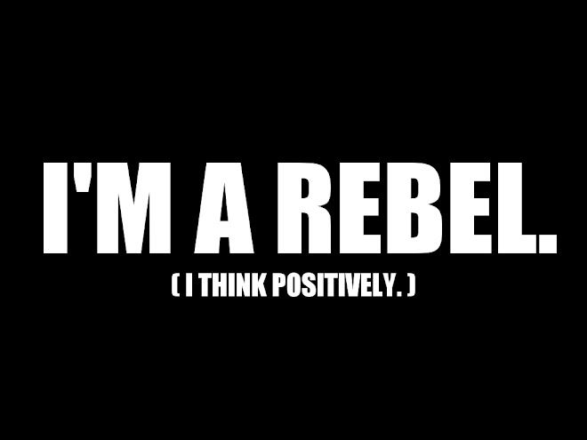 positive thinking is rebellious.