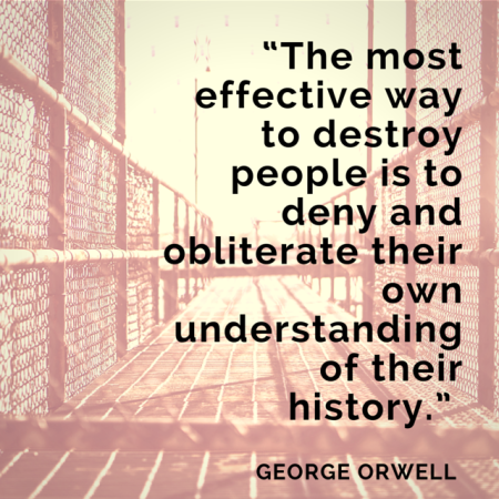 "George Orwell Quote ""The Most Effective Way to Destroy People is ..."