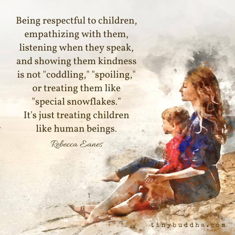 Being Respectful to Children Isn't Coddling Them - Tiny Buddha