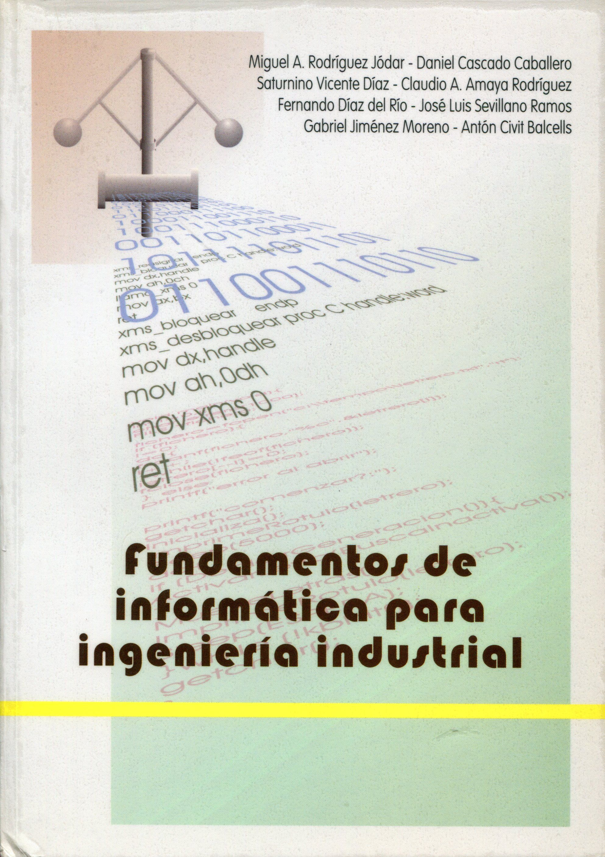 Fundamentos De Informática Para Ingeniería Industrial Miguel A Rodríguez Jódar Et Al Sevilla Universidad Informática Fisica Matematica Ingenieria