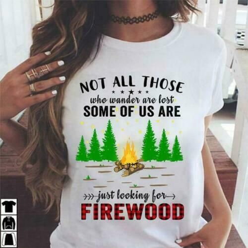 03534211 Camping Not All Who Wander Are Lost Some Are Looking For Firewood Ladies T- Shirt | eBay