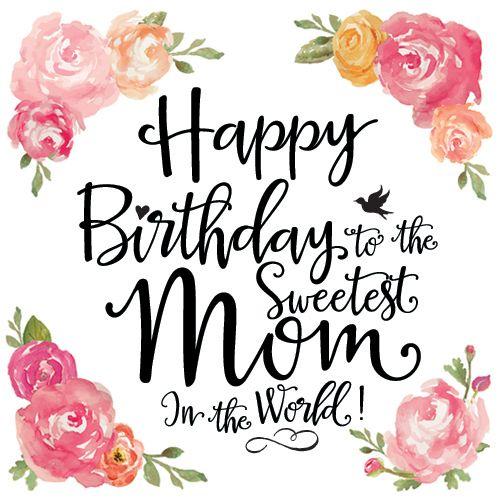 Happy Birthday To The Sweetest Mom Happy Birthday Mom Quotes Birthday Wishes For Mother Happy Birthday Mom
