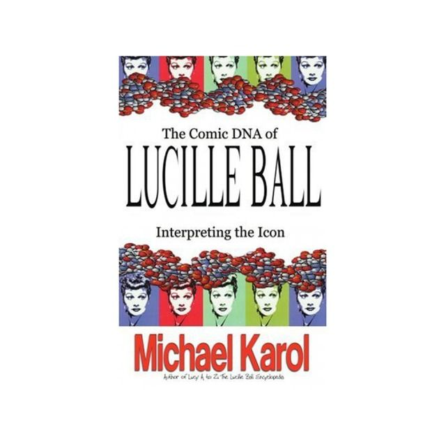 The Comic Dna Of Lucille Ball: Interpreting The Icon (Tvtidbits Book) #lucilleball