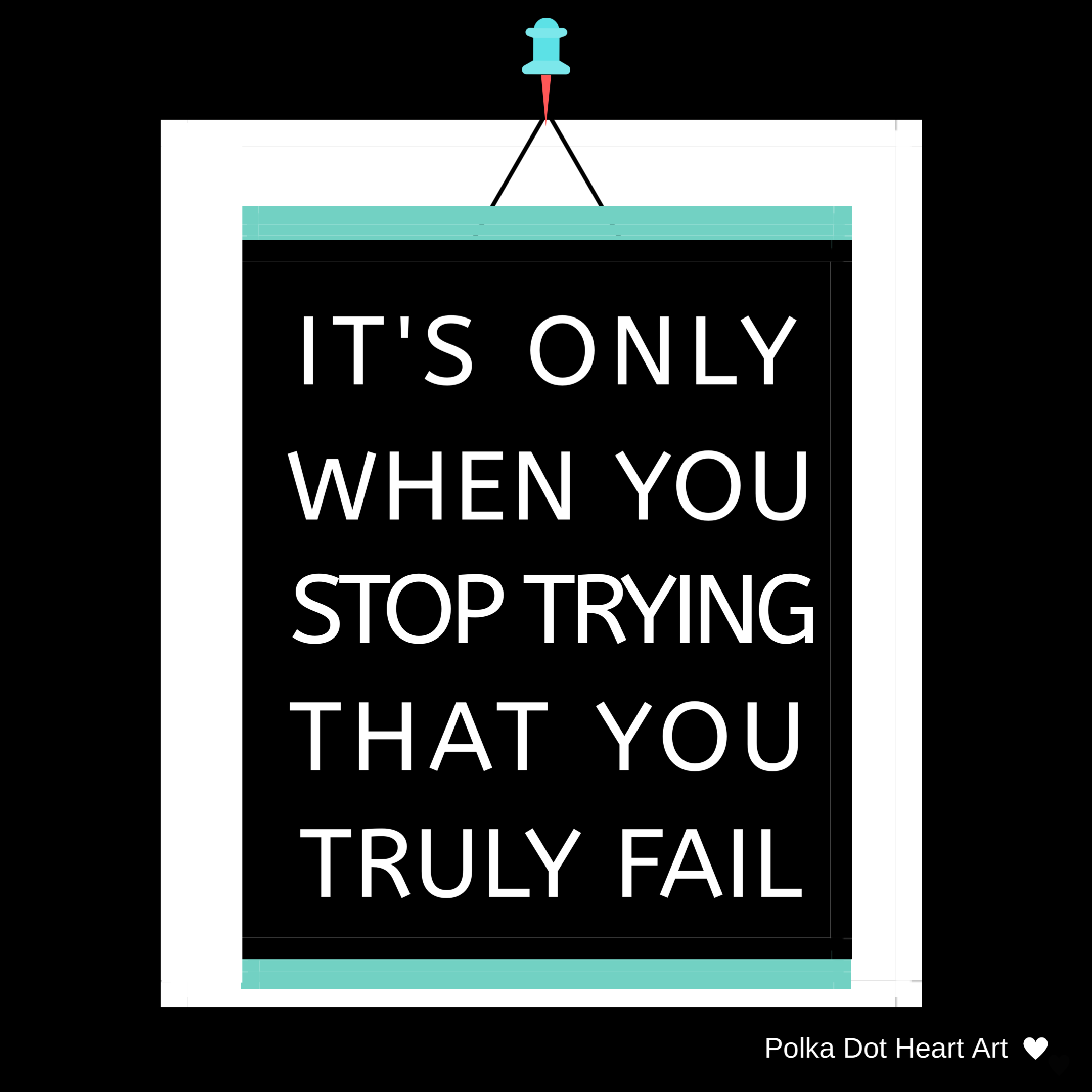 It S Only When You Stop Trying That You Truly Fail Motivational And Inspirational Quote Designed By Polka Do Try Quotes Stop Trying Quotes Inspirational Words