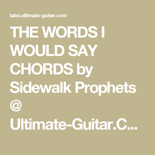 THE WORDS I WOULD SAY CHORDS by Sidewalk Prophets @ Ultimate-Guitar ...