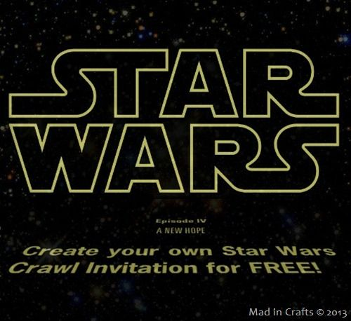 Create Your Own Free Star Wars Crawl Invitation Via Mad In Crafts