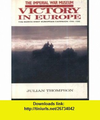 The Imperial War Museum Book of Victory in Europe (9780283062568) Julian Thompson , ISBN-10: 0283062568  , ISBN-13: 978-0283062568 ,  , tutorials , pdf , ebook , torrent , downloads , rapidshare , filesonic , hotfile , megaupload , fileserve
