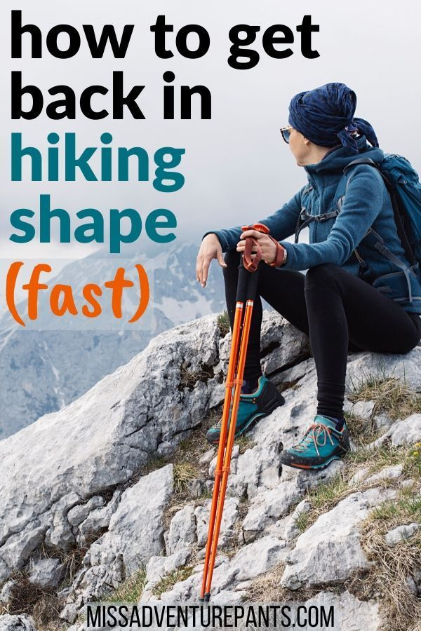 How to get back in hiking shape fast  — Miss Adventure Pants