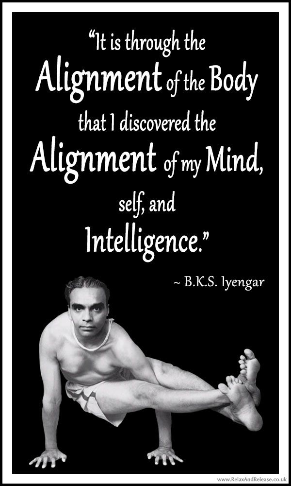 Bks Iyengar Yoga Quote It Is Through The Alignment Of The Body