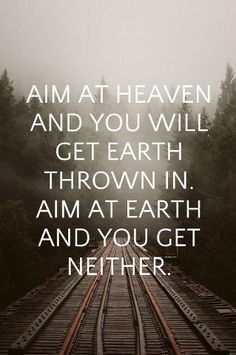 Aim At Heaven And Get Earth Thrown In Google Search Bible Stuff
