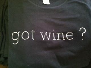 got wine? Tshirt, ladies cut or fashion cut.......